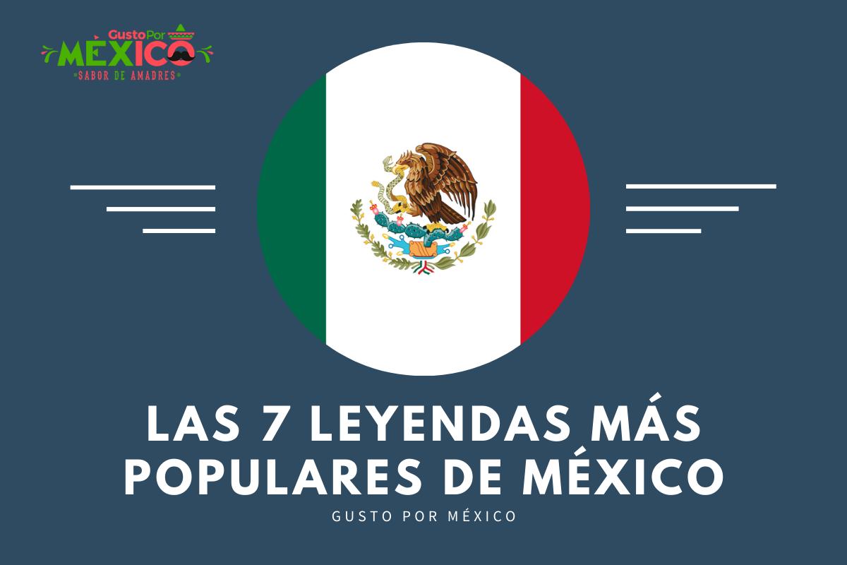 Las 7 Leyendas Más Populares de México